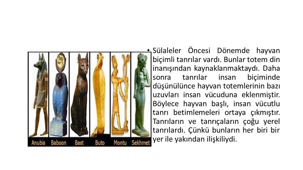 Sülaleler Öncesi Dönemde hayvan biçimli tanrılar vardı. Bunlar totem din inanışından kaynaklanmaktaydı. Daha sonra tanrılar insan biçiminde düşünülünc