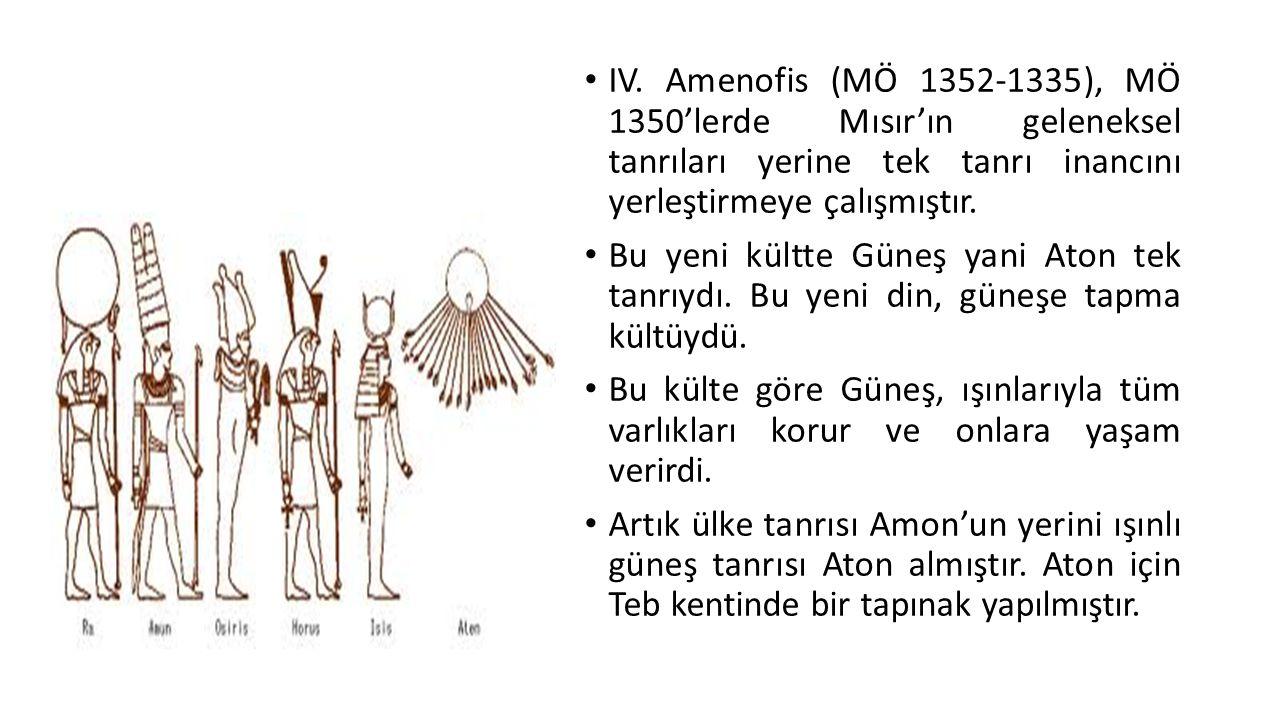 IV. Amenofis (MÖ 1352-1335), MÖ 1350'lerde Mısır'ın geleneksel tanrıları yerine tek tanrı inancını yerleştirmeye çalışmıştır. Bu yeni kültte Güneş yan
