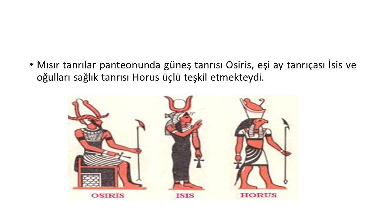 Mısır tanrılar panteonunda güneş tanrısı Osiris, eşi ay tanrıçası İsis ve oğulları sağlık tanrısı Horus üçlü teşkil etmekteydi.