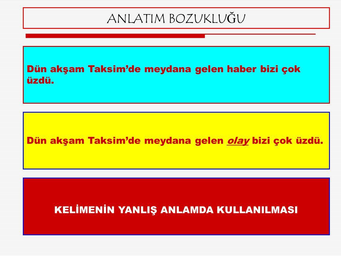 Dün akşam Taksim'de meydana gelen olay bizi çok üzdü. ANLATIM BOZUKLUĞU Dün akşam Taksim'de meydana gelen haber bizi çok üzdü. KELİMENİN YANLIŞ ANLAMD