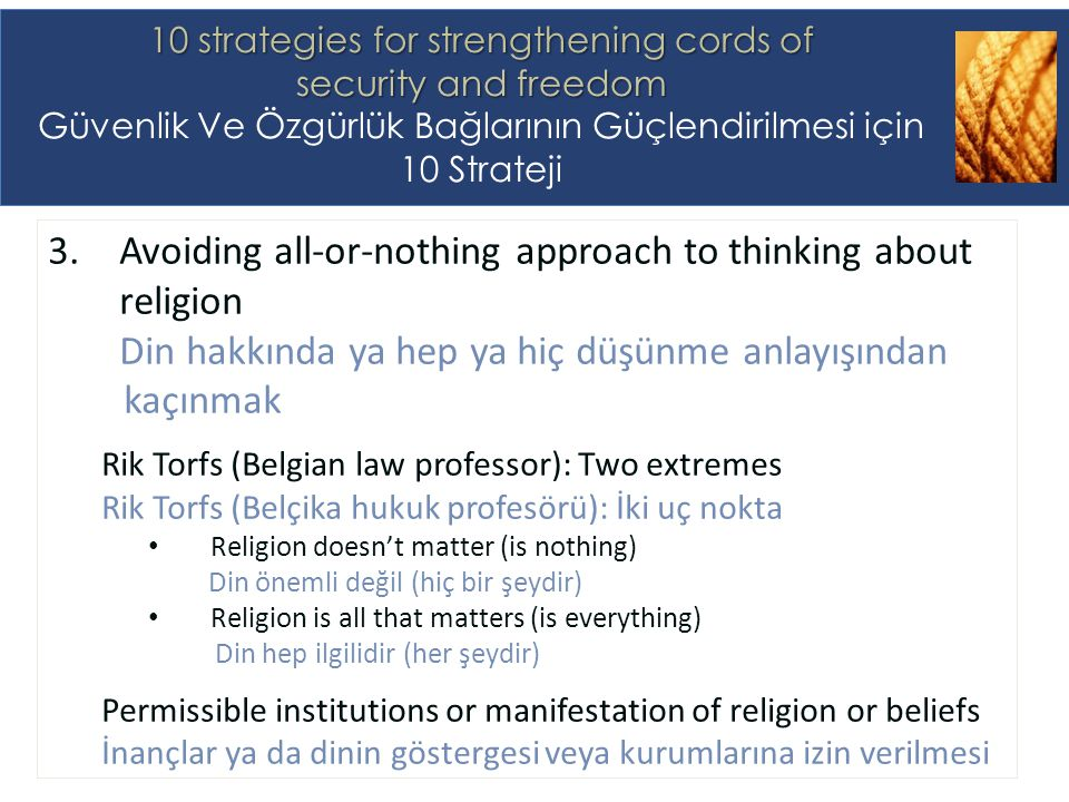 3.Avoiding all-or-nothing approach to thinking about religion Din hakkında ya hep ya hiç düşünme anlayışından kaçınmak Rik Torfs (Belgian law professo