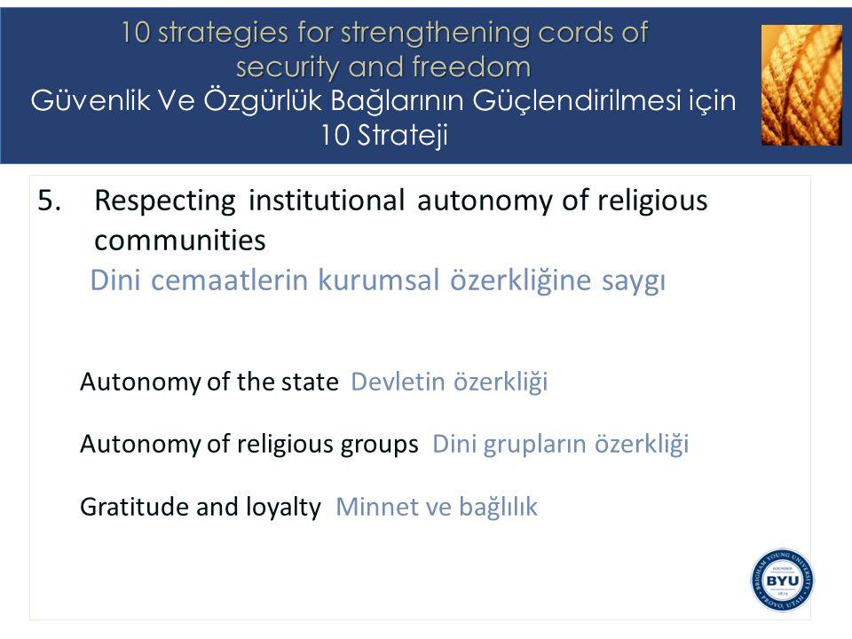 5.Respecting institutional autonomy of religious communities Dini cemaatlerin kurumsal özerkliğine saygı Autonomy of the state Devletin özerkliği Autonomy of religious groups Dini grupların özerkliği Gratitude and loyalty Minnet ve bağlılık