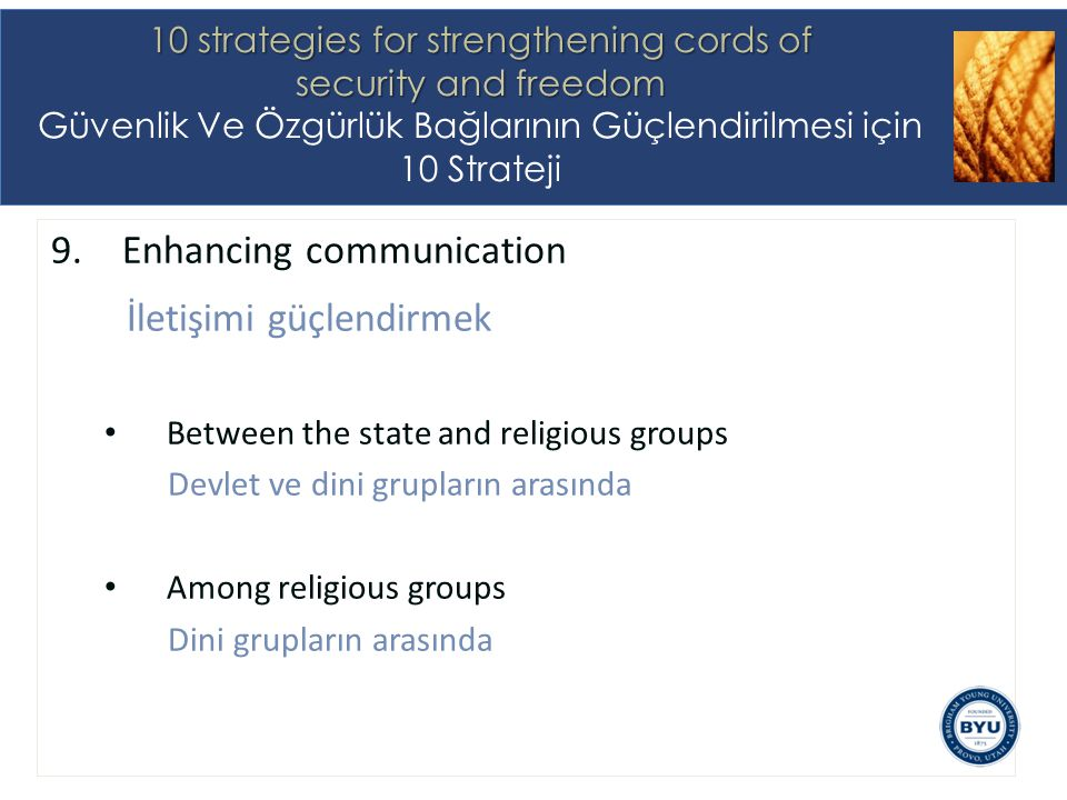 9.Enhancing communication İletişimi güçlendirmek Between the state and religious groups Devlet ve dini grupların arasında Among religious groups Dini