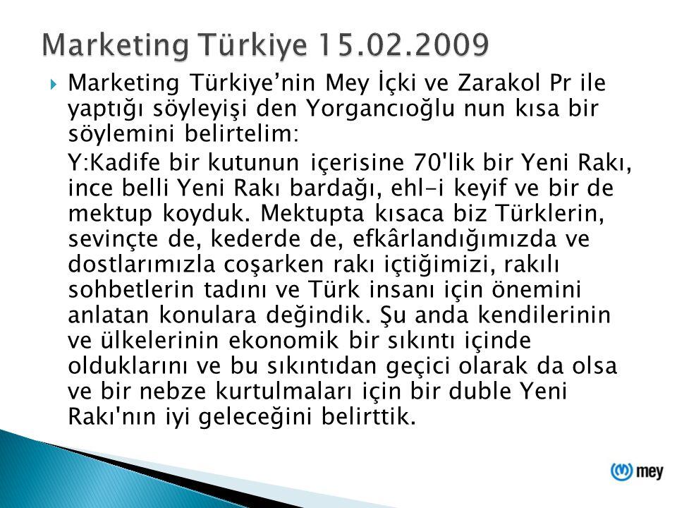  Marketing Türkiye'nin Mey İçki ve Zarakol Pr ile yaptığı söyleyişi den Yorgancıoğlu nun kısa bir söylemini belirtelim: Y:Kadife bir kutunun içerisin