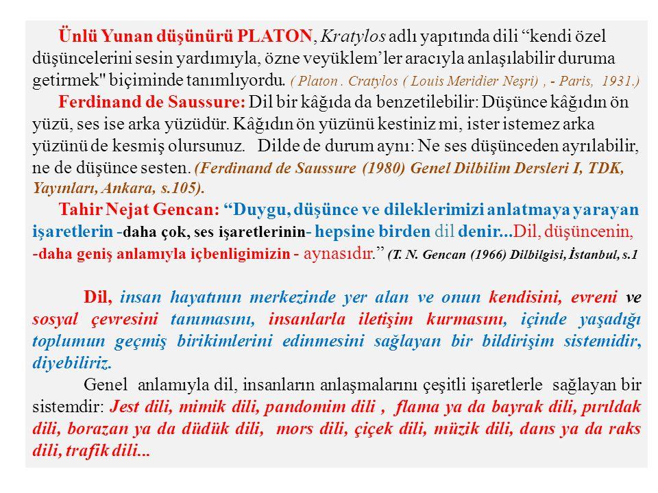 """Ünlü Yunan düşünürü PLATON, Kratylos adlı yapıtında dili """"kendi özel düşüncelerini sesin yardımıyla, özne veyüklem'ler aracıyla anlaşılabilir duruma g"""