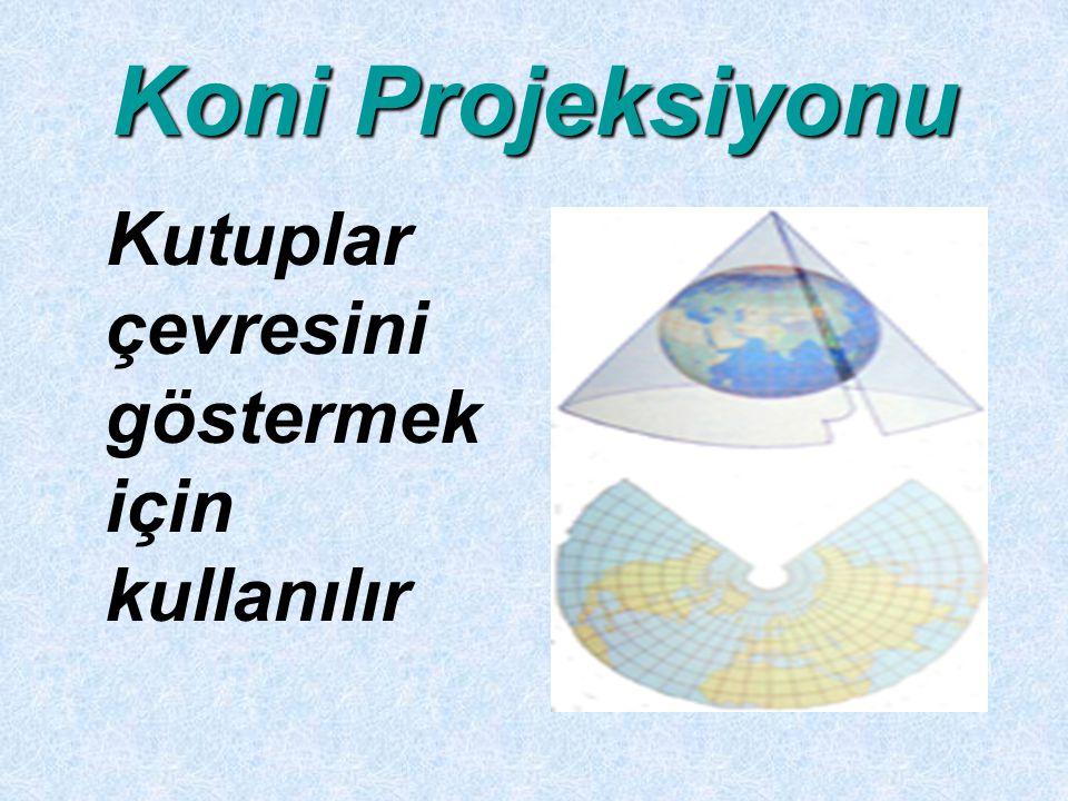 Koni Projeksiyonu Kutuplar çevresini göstermek için kullanılır