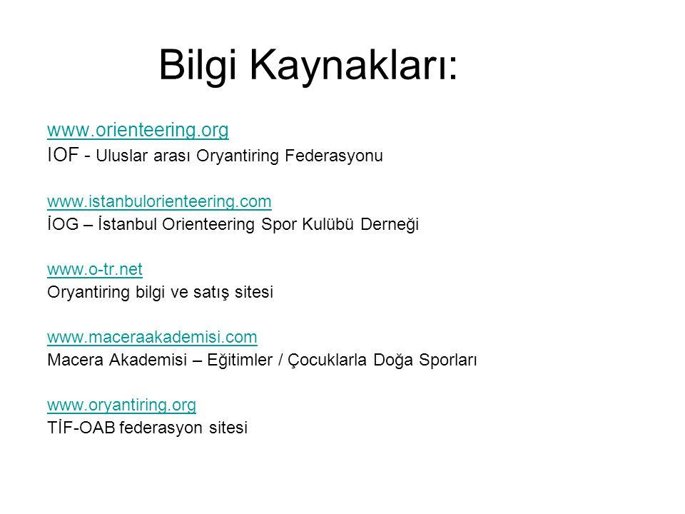 Bilgi Kaynakları: www.orienteering.org IOF - Uluslar arası Oryantiring Federasyonu www.istanbulorienteering.com İOG – İstanbul Orienteering Spor Kulüb