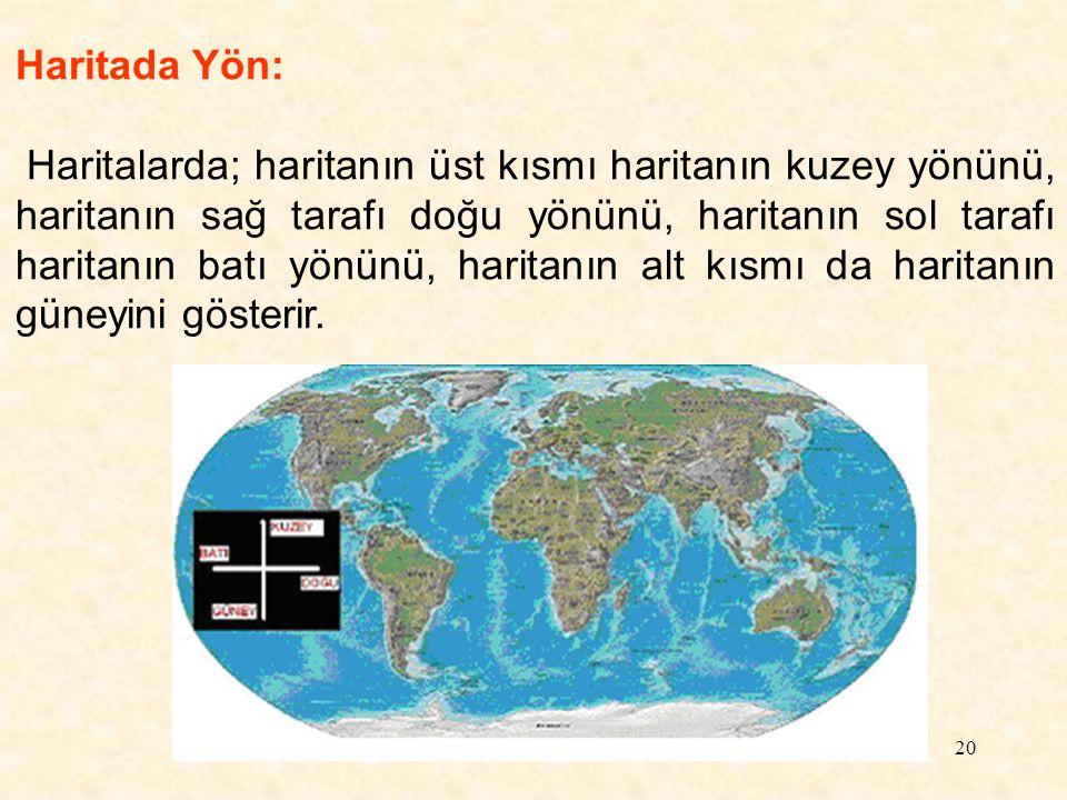 20 Haritada Yön: Haritalarda; haritanın üst kısmı haritanın kuzey yönünü, haritanın sağ tarafı doğu yönünü, haritanın sol tarafı haritanın batı yönünü