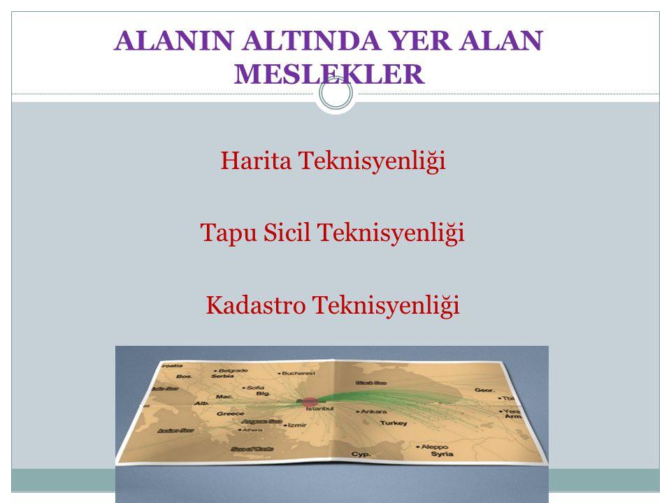 ALANIN ALTINDA YER ALAN MESLEKLER Harita Teknisyenliği Tapu Sicil Teknisyenliği Kadastro Teknisyenliği