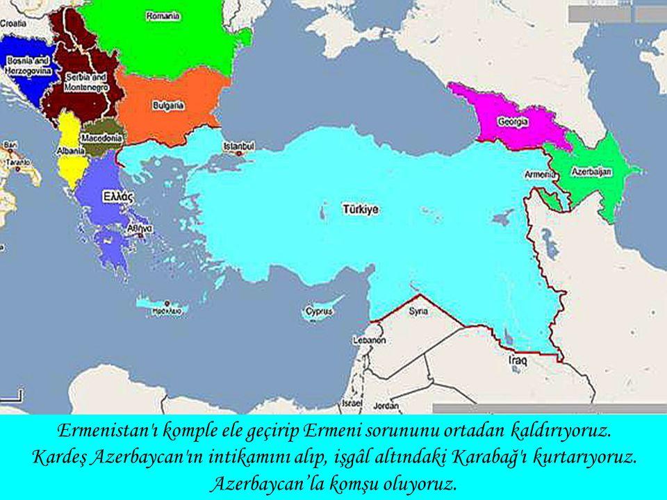 Ermenistan'ı komple ele geçirip Ermeni sorununu ortadan kaldırıyoruz. Kardeş Azerbaycan'ın intikamını alıp, işgâl altındaki Karabağ'ı kurtarıyoruz. Az