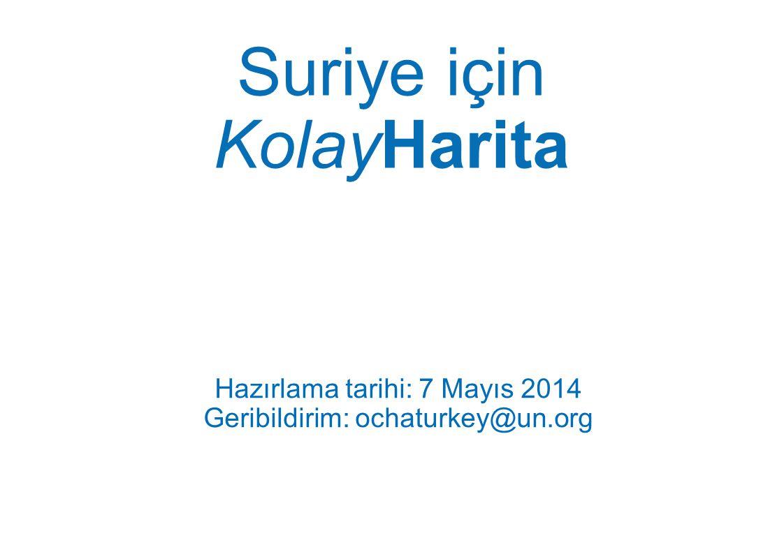 Suriye için KolayHarita Hazırlama tarihi: 7 Mayıs 2014 Geribildirim: ochaturkey@un.org