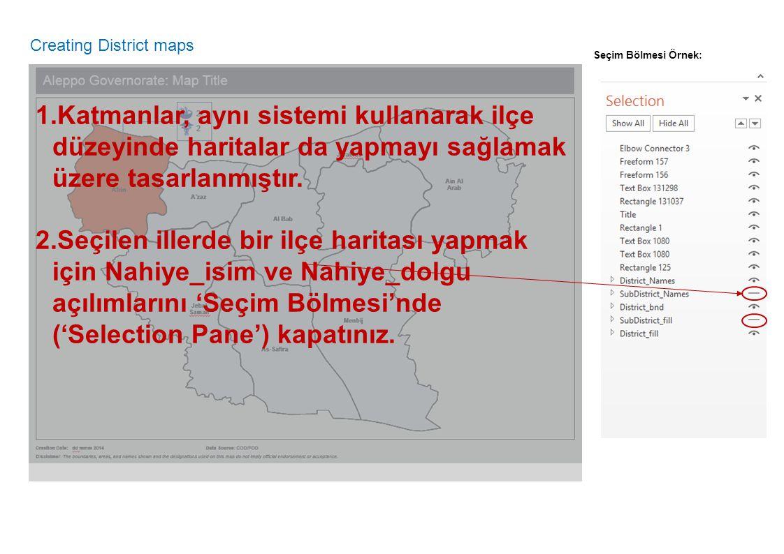 Creating District maps 1.Katmanlar, aynı sistemi kullanarak ilçe düzeyinde haritalar da yapmayı sağlamak üzere tasarlanmıştır. 2.Seçilen illerde bir i
