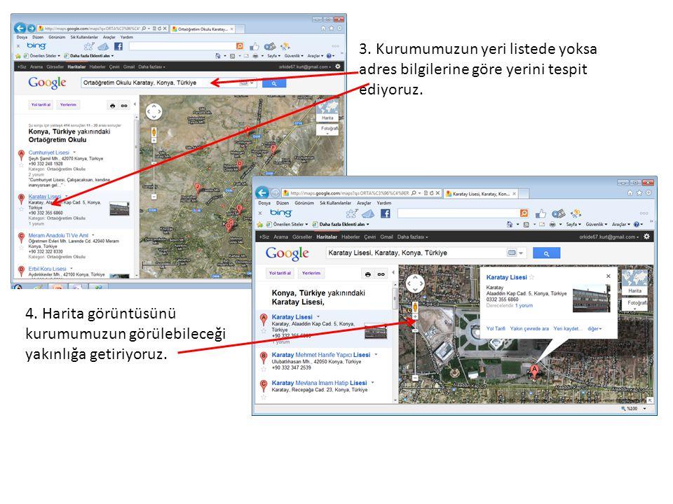 3. Kurumumuzun yeri listede yoksa adres bilgilerine göre yerini tespit ediyoruz.