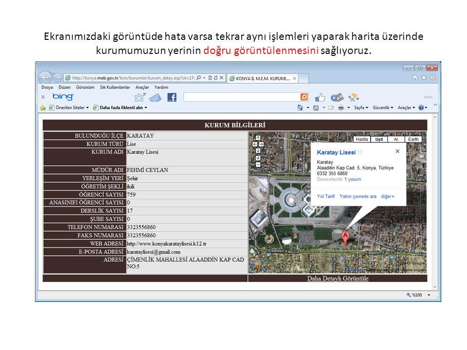 Ekranımızdaki görüntüde hata varsa tekrar aynı işlemleri yaparak harita üzerinde kurumumuzun yerinin doğru görüntülenmesini sağlıyoruz.