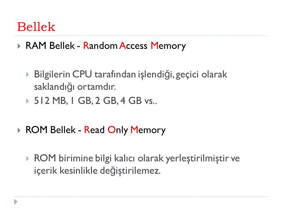 Bellek  RAM Bellek - Random Access Memory  Bilgilerin CPU tarafından işlendi ğ i, geçici olarak saklandı ğ ı ortamdır.  512 MB, 1 GB, 2 GB, 4 GB vs