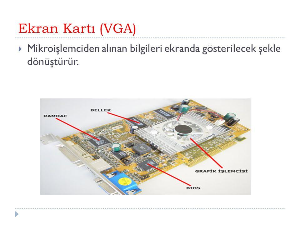 Ekran Kartı (VGA)  Mikroişlemciden alınan bilgileri ekranda gösterilecek şekle dönüştürür.