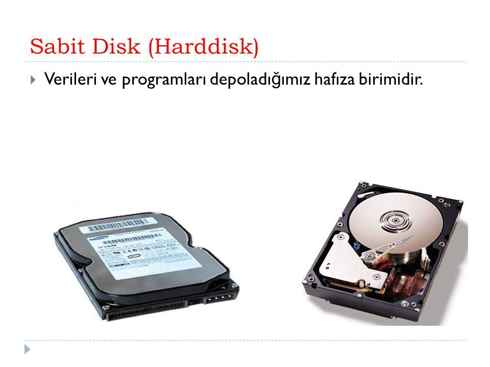 Sabit Disk (Harddisk)  Verileri ve programları depoladı ğ ımız hafıza birimidir.