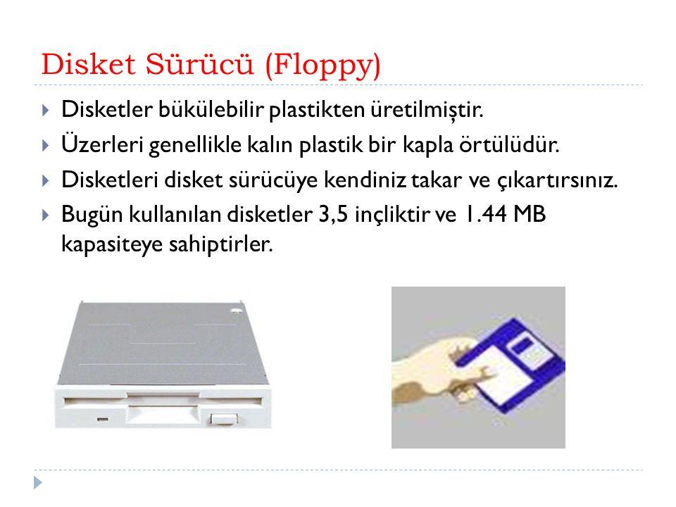 Disket Sürücü (Floppy)  Disketler bükülebilir plastikten üretilmiştir.  Üzerleri genellikle kalın plastik bir kapla örtülüdür.  Disketleri disket s