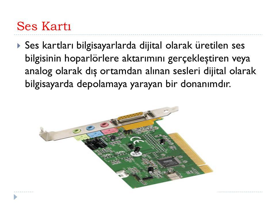 Ses Kartı  Ses kartları bilgisayarlarda dijital olarak üretilen ses bilgisinin hoparlörlere aktarımını gerçekleştiren veya analog olarak dış ortamdan