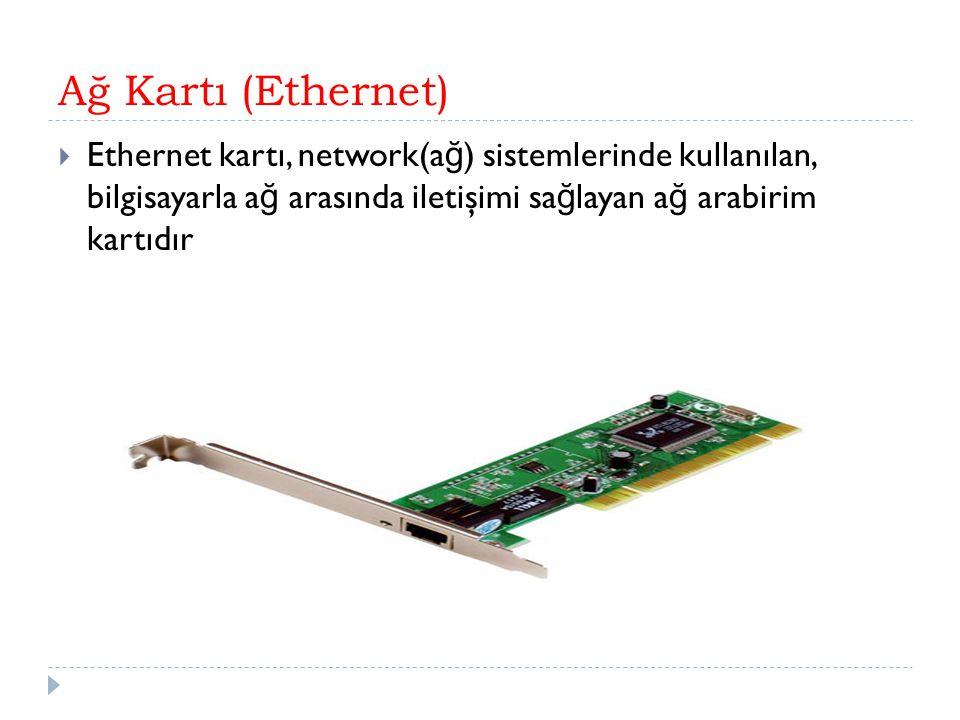 Ağ Kartı (Ethernet)  Ethernet kartı, network(a ğ ) sistemlerinde kullanılan, bilgisayarla a ğ arasında iletişimi sa ğ layan a ğ arabirim kartıdır