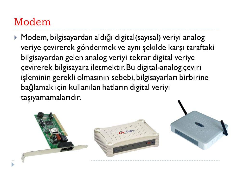 Modem  Modem, bilgisayardan aldı ğ ı digital(sayısal) veriyi analog veriye çevirerek göndermek ve aynı şekilde karşı taraftaki bilgisayardan gelen an