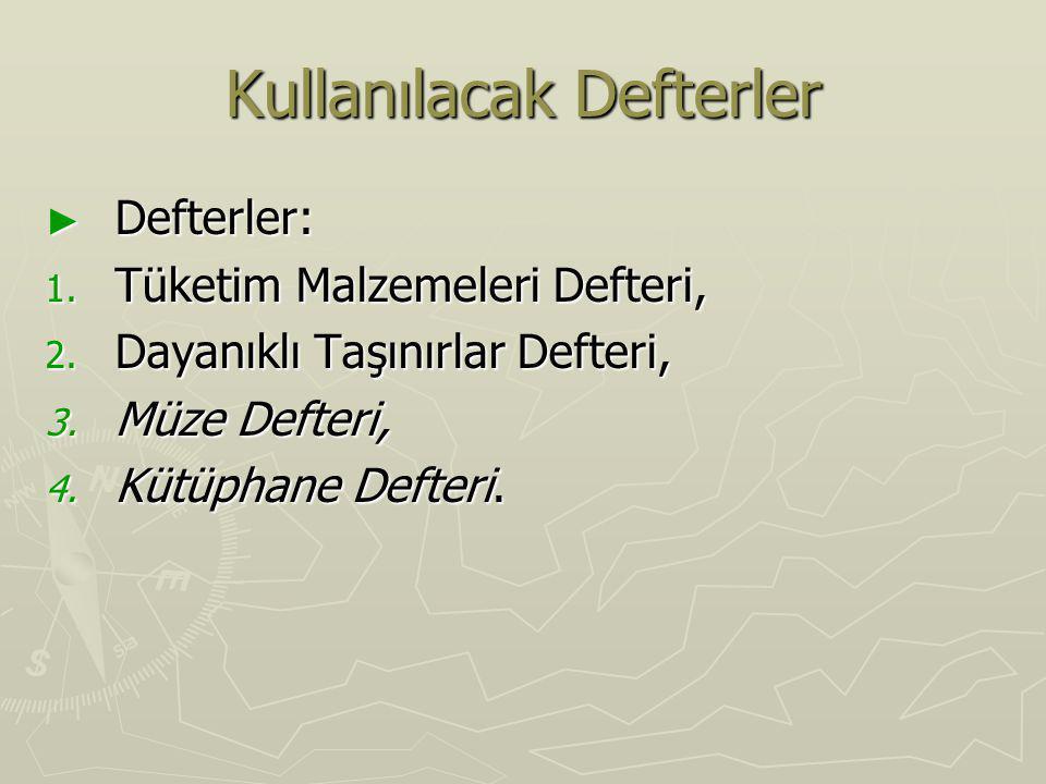 Kullanılacak Defterler ► Defterler: 1. Tüketim Malzemeleri Defteri, 2. Dayanıklı Taşınırlar Defteri, 3. Müze Defteri, 4. Kütüphane Defteri.