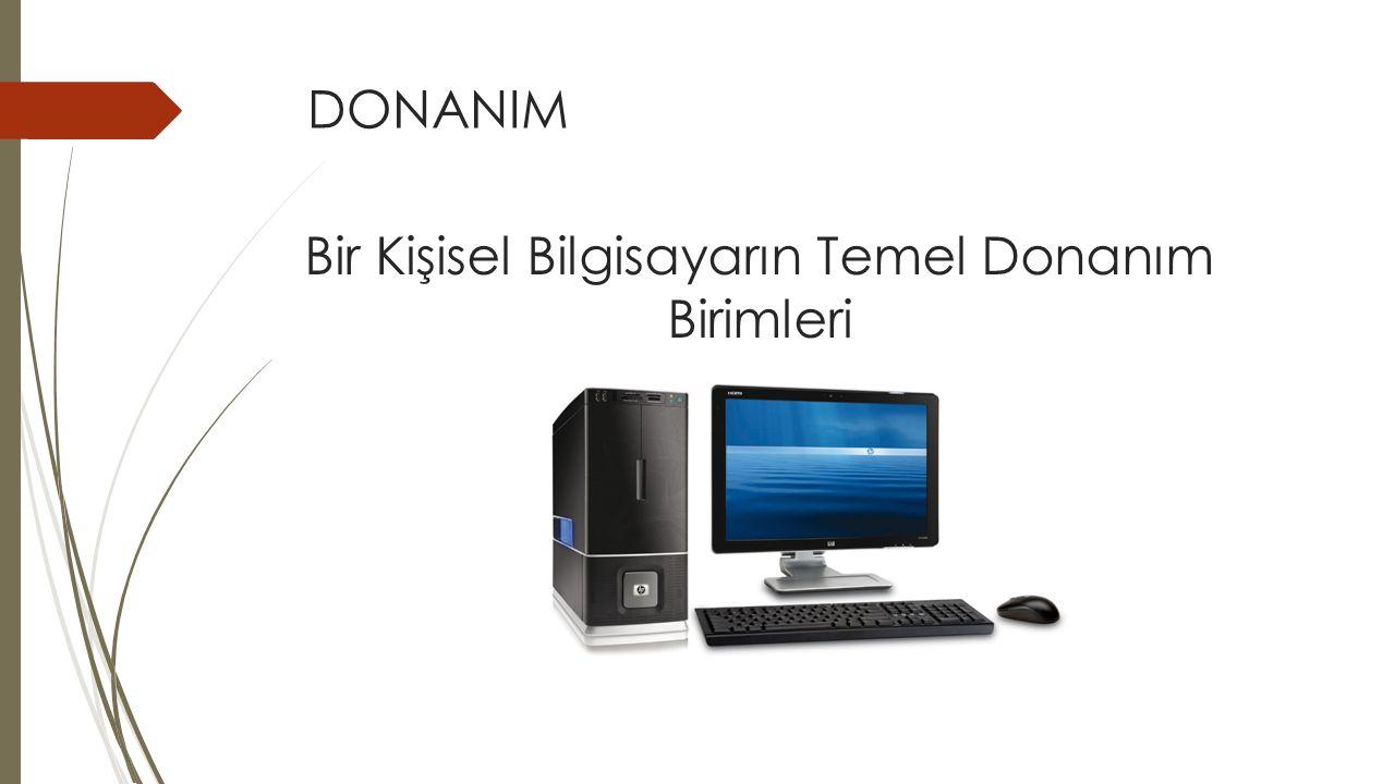 DONANIM Bir Kişisel Bilgisayarın Temel Donanım Birimleri