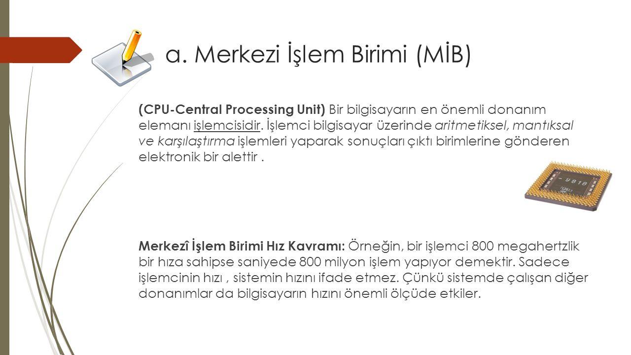 (CPU-Central Processing Unit) Bir bilgisayarın en önemli donanım elemanı işlemcisidir.