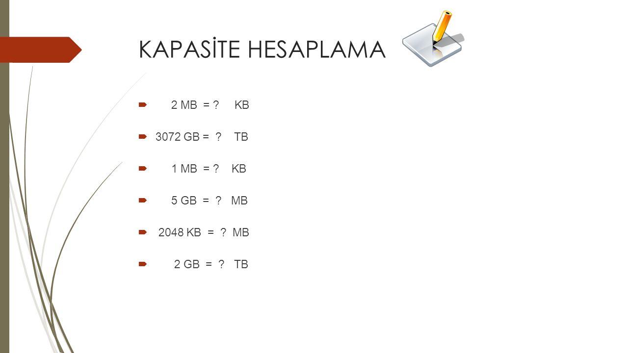 KAPASİTE HESAPLAMA  2 MB = ? KB  3072 GB = ? TB  1 MB = ? KB  5 GB = ? MB  2048 KB = ? MB  2 GB = ? TB
