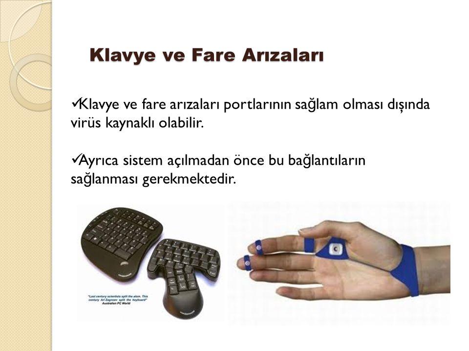 Klavye ve Fare Arızaları Klavye ve fare arızaları portlarının sa ğ lam olması dışında virüs kaynaklı olabilir.