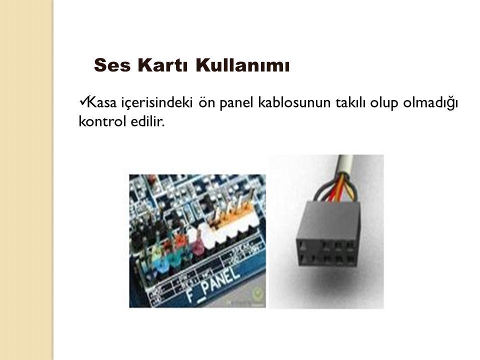 Kasa içerisindeki ön panel kablosunun takılı olup olmadı ğ ı kontrol edilir. Ses Kartı Kullanımı