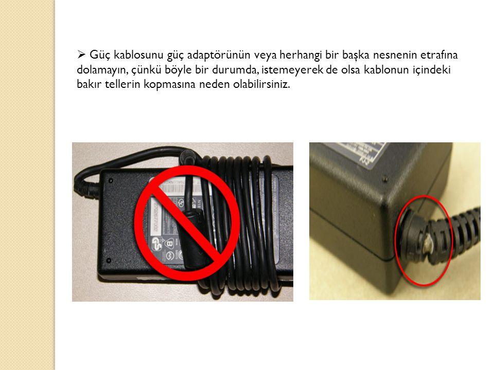  Güç kablosunu güç adaptörünün veya herhangi bir başka nesnenin etrafına dolamayın, çünkü böyle bir durumda, istemeyerek de olsa kablonun içindeki bakır tellerin kopmasına neden olabilirsiniz.