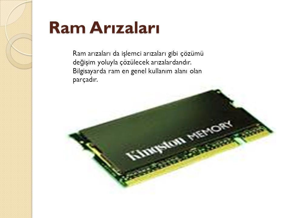 Ram Arızaları Ram Arızaları Ram arızaları da işlemci arızaları gibi çözümü de ğ işim yoluyla çözülecek arızalardandır.