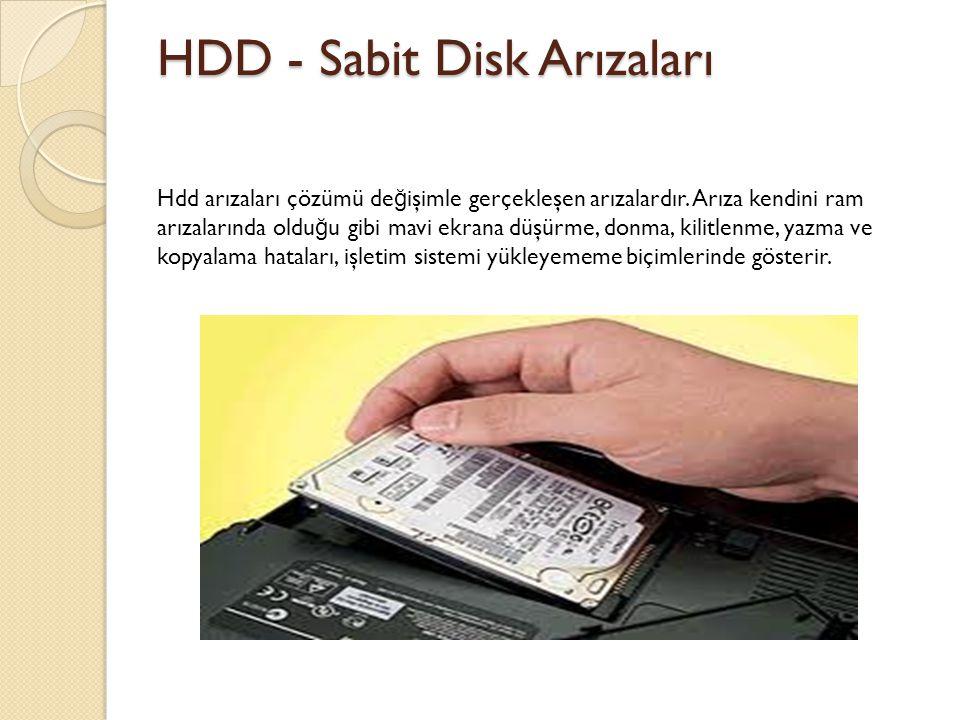 HDD - Sabit Disk Arızaları Hdd arızaları çözümü de ğ işimle gerçekleşen arızalardır.