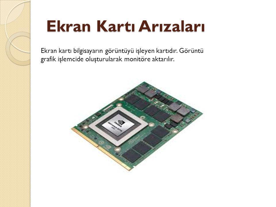 Ekran Kartı Arızaları Ekran Kartı Arızaları Ekran kartı bilgisayarın görüntüyü işleyen kartıdır.