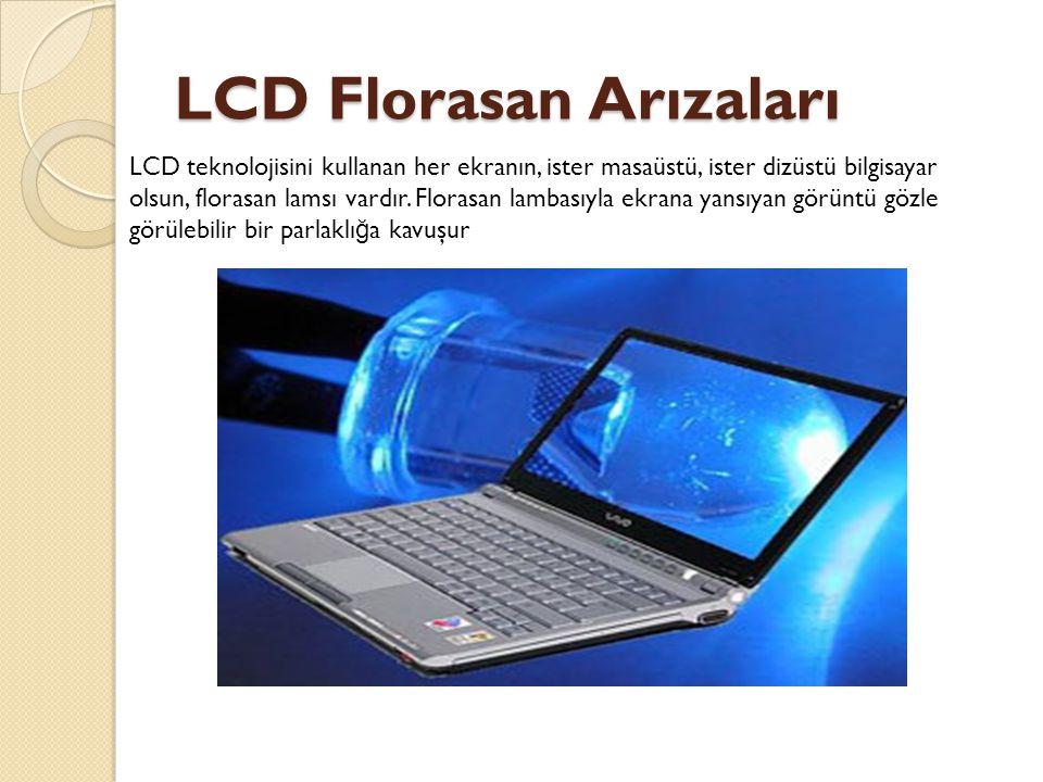 LCD Florasan Arızaları LCD Florasan Arızaları LCD teknolojisini kullanan her ekranın, ister masaüstü, ister dizüstü bilgisayar olsun, florasan lamsı vardır.