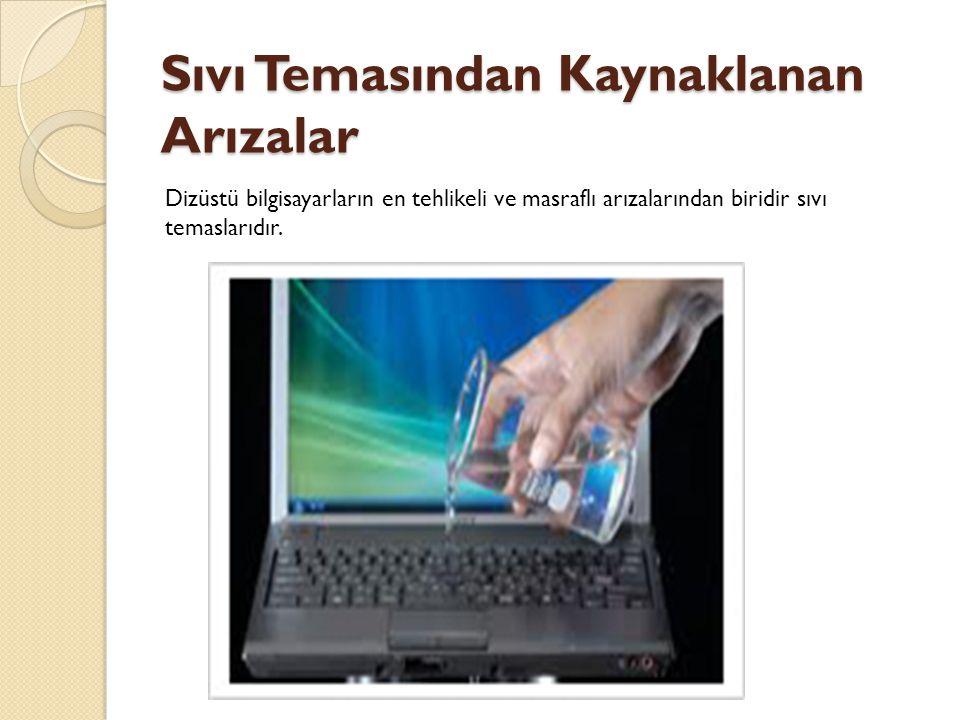 Sıvı Temasından Kaynaklanan Arızalar Dizüstü bilgisayarların en tehlikeli ve masraflı arızalarından biridir sıvı temaslarıdır.