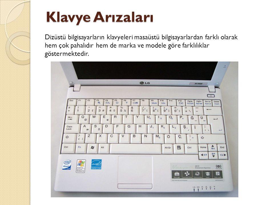 Klavye Arızaları Dizüstü bilgisayarların klavyeleri masaüstü bilgisayarlardan farklı olarak hem çok pahalıdır hem de marka ve modele göre farklılıklar göstermektedir.