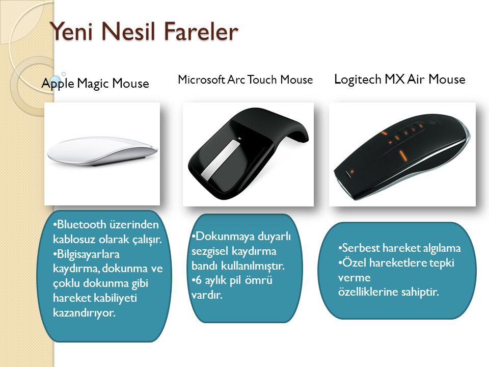 Yeni Nesil Fareler Microsoft Arc Touch Mouse Logitech MX Air Mouse Apple Magic Mouse Dokunmaya duyarlı sezgisel kaydırma bandı kullanılmıştır.
