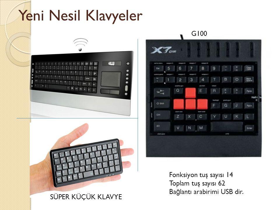 Yeni Nesil Klavyeler G100 SÜPER KÜÇÜK KLAVYE Fonksiyon tuş sayısı 14 Toplam tuş sayısı 62 Ba ğ lantı arabirimi USB dir.