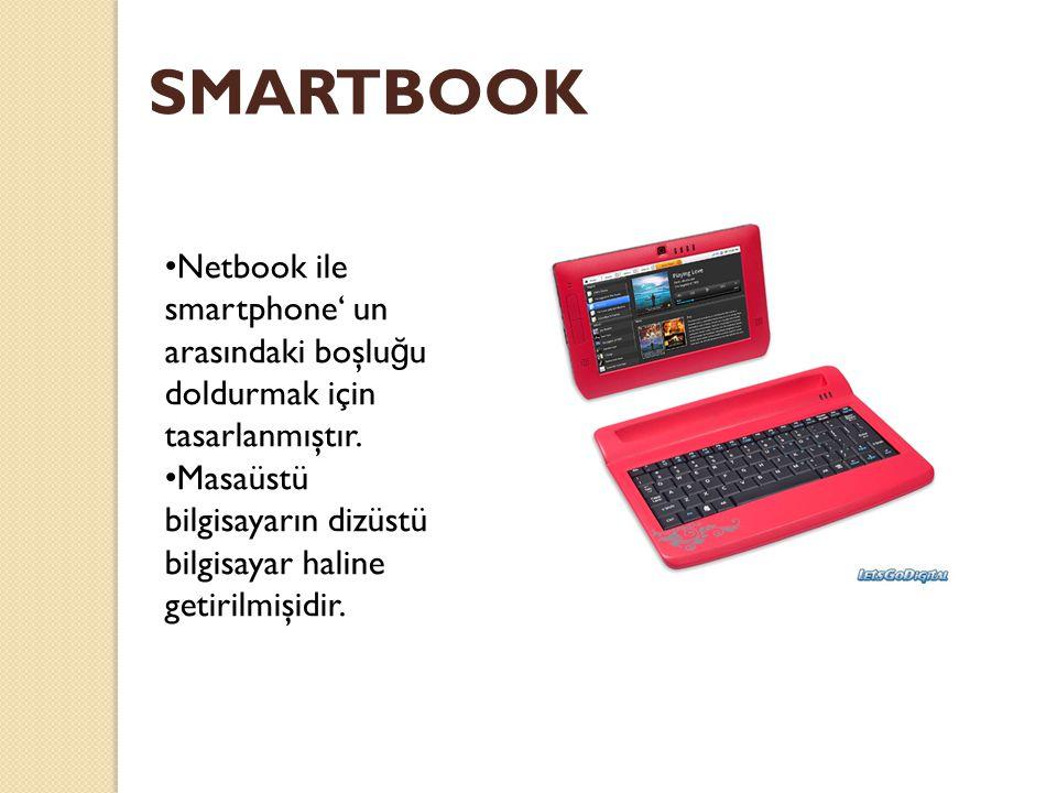 SMARTBOOK Netbook ile smartphone' un arasındaki boşlu ğ u doldurmak için tasarlanmıştır.