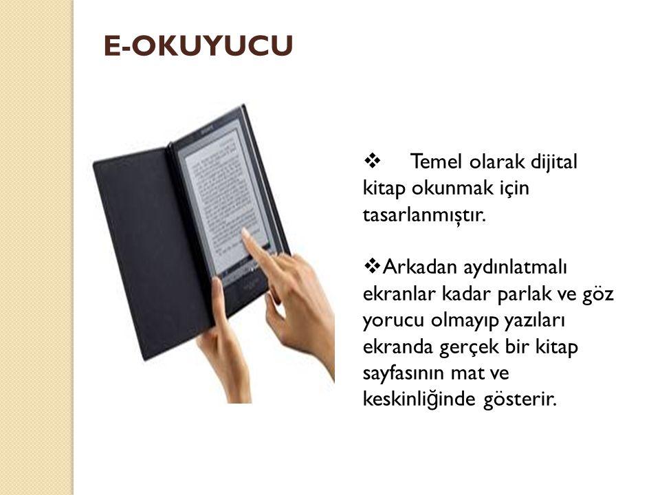  Temel olarak dijital kitap okunmak için tasarlanmıştır.