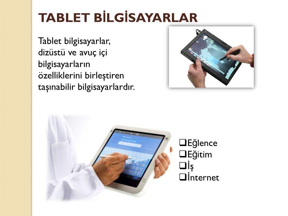 TABLET B İ LG İ SAYARLAR Tablet bilgisayarlar, dizüstü ve avuç içi bilgisayarların özelliklerini birleştiren taşınabilir bilgisayarlardır.