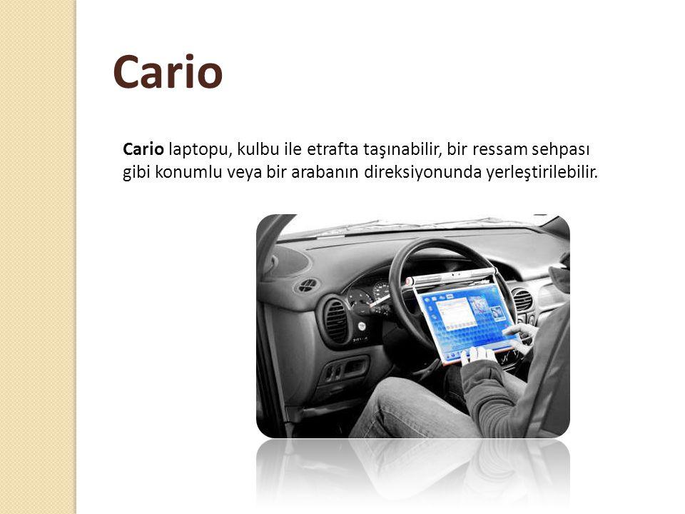 Cario laptopu, kulbu ile etrafta taşınabilir, bir ressam sehpası gibi konumlu veya bir arabanın direksiyonunda yerleştirilebilir.