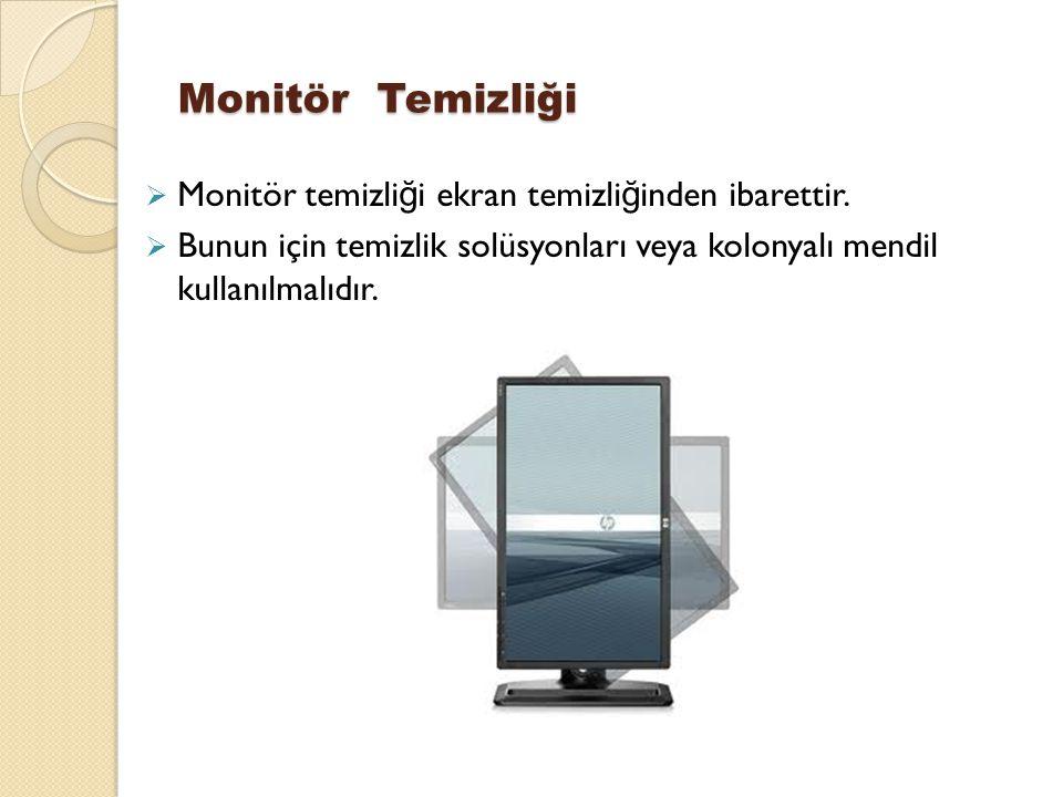 Monitör Temizliği  Monitör temizli ğ i ekran temizli ğ inden ibarettir.