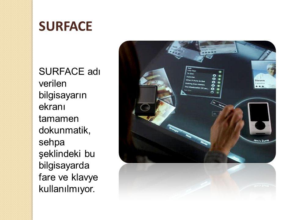 SURFACE SURFACE adı verilen bilgisayarın ekranı tamamen dokunmatik, sehpa şeklindeki bu bilgisayarda fare ve klavye kullanılmıyor.
