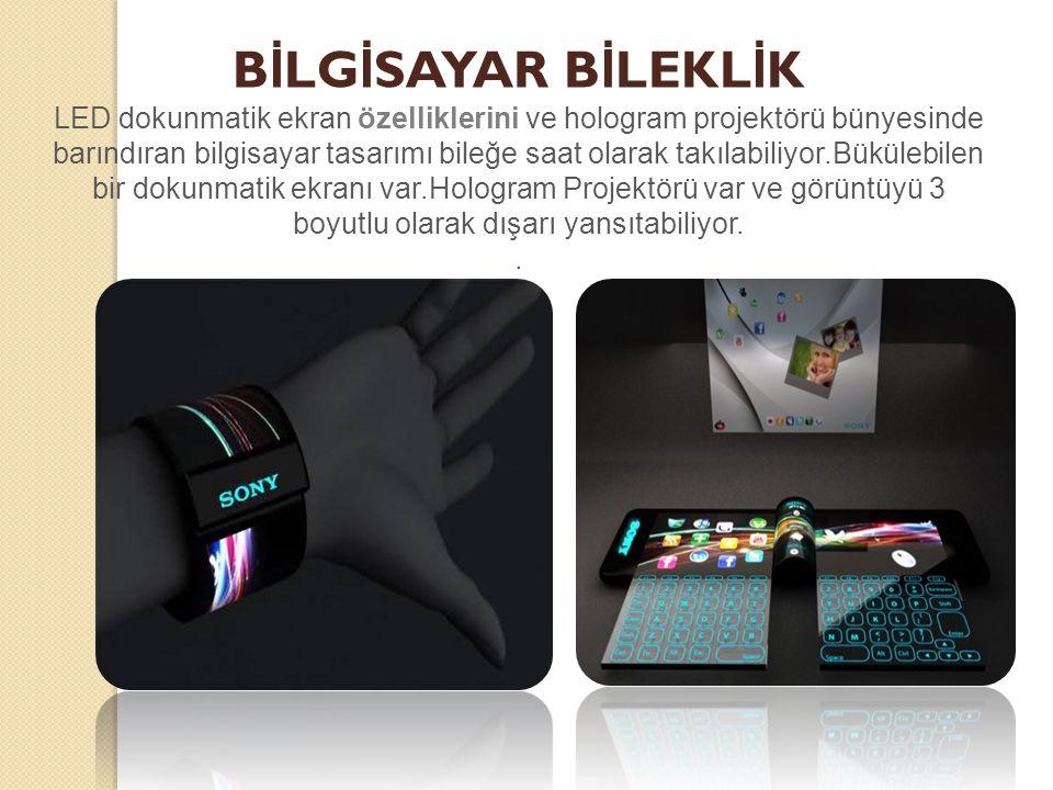 B İ LG İ SAYAR B İ LEKL İ K LED dokunmatik ekran özelliklerini ve hologram projektörü bünyesinde barındıran bilgisayar tasarımı bileğe saat olarak takılabiliyor.Bükülebilen bir dokunmatik ekranı var.Hologram Projektörü var ve görüntüyü 3 boyutlu olarak dışarı yansıtabiliyor..