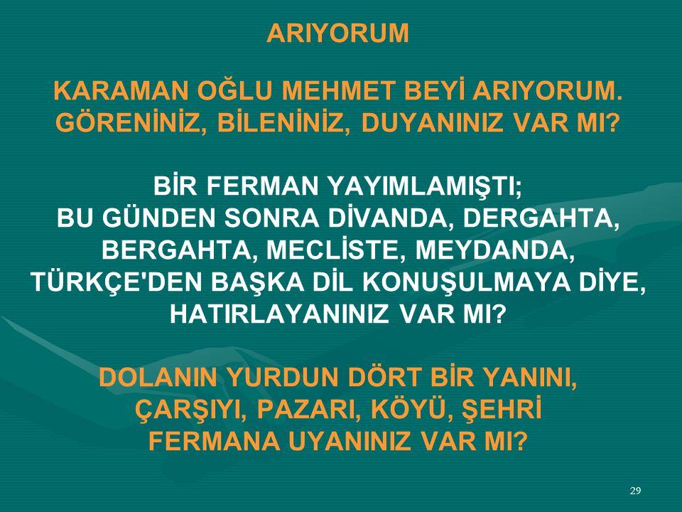 28 KARAMAN OĞLU MEHMET BEYİ ARIYORUM.
