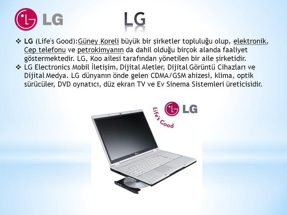  LG (Life's Good):Güney Koreli büyük bir şirketler topluluğu olup, elektronik, Cep telefonu ve petrokimyanın da dahil olduğu birçok alanda faaliyet g
