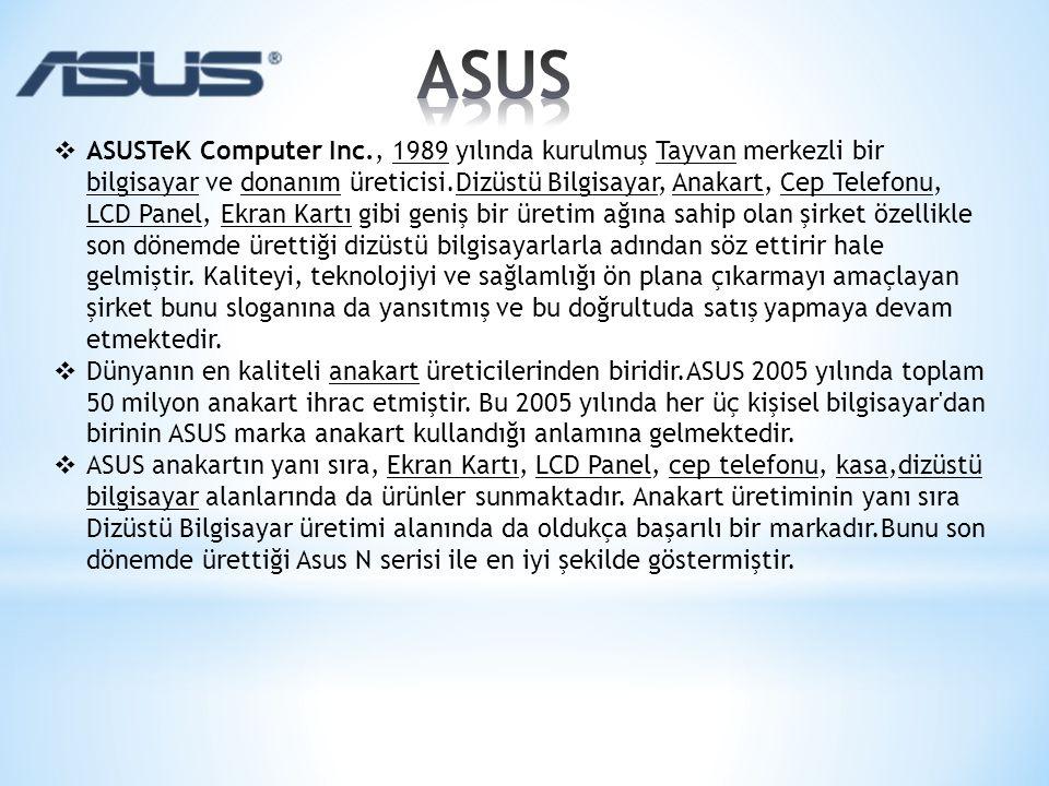  ASUSTeK Computer Inc., 1989 yılında kurulmuş Tayvan merkezli bir bilgisayar ve donanım üreticisi.Dizüstü Bilgisayar, Anakart, Cep Telefonu, LCD Pane